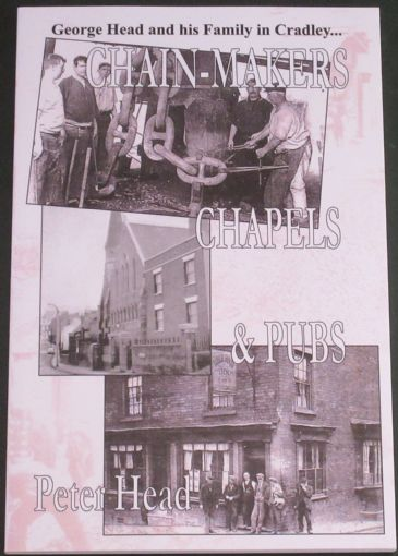 Chain-Makers, Chapels and Pubs - George Head and his Family in Cradley, by Peter Head